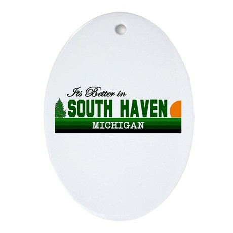 Its Better in South Haven, Mi Oval Ornament