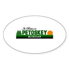Its Better in Petoskey, Michi Oval Decal