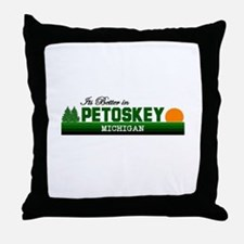 Its Better in Petoskey, Michi Throw Pillow