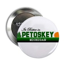 """Its Better in Petoskey, Michi 2.25"""" Button"""