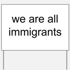 we are all immigrants Yard Sign