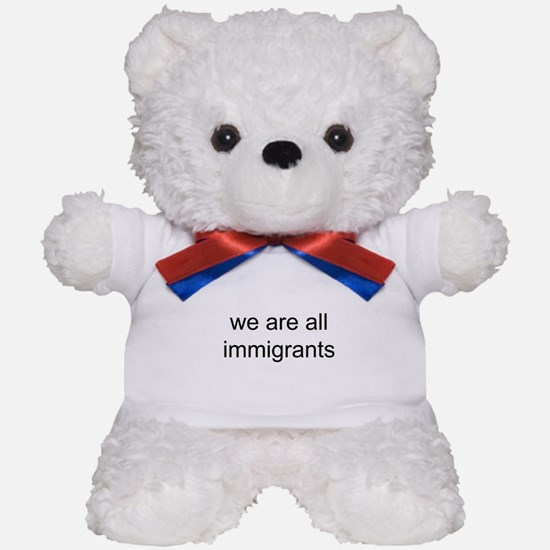 we are all immigrants Teddy Bear