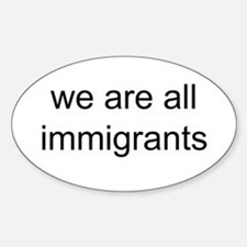 we are all immigrants Oval Decal