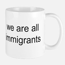 we are all immigrants Small Small Mug