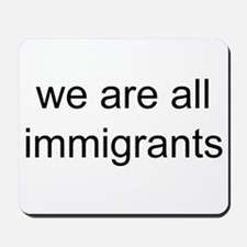we are all immigrants Mousepad