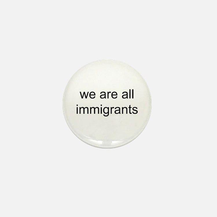 we are all immigrants Mini Button