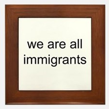 we are all immigrants Framed Tile