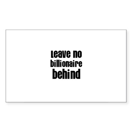 Leave no billionaire behind Rectangle Sticker