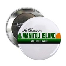 "Its Better on Manitou Island, 2.25"" Button"