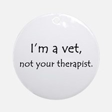 I'm a vet, not your therapist Ornament (Round)