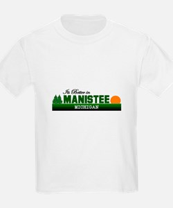 Its Better in Manistee, Michi T-Shirt