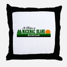 Its Better on Mackinac Island Throw Pillow