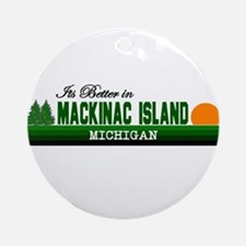 Its Better on Mackinac Island Ornament (Round)