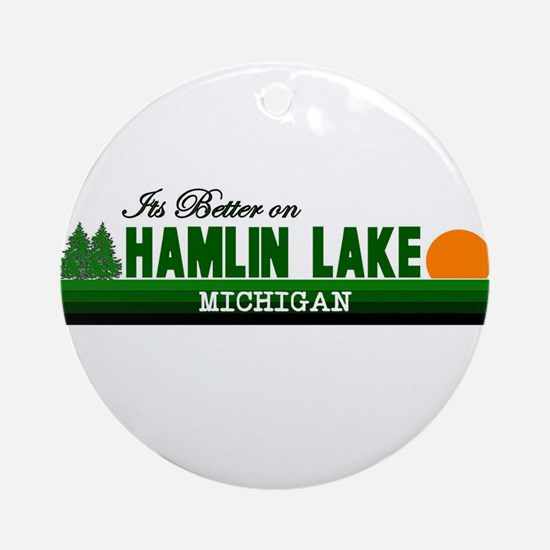 Its Better on Hamlin Lake, Mi Ornament (Round)