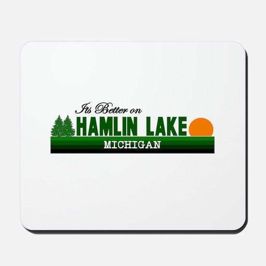 Its Better on Hamlin Lake, Mi Mousepad