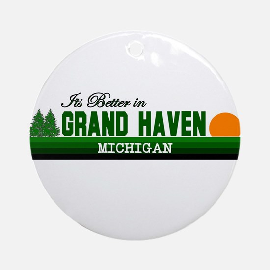 Its Better in Grand Haven, Mi Ornament (Round)
