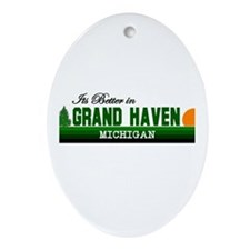 Its Better in Grand Haven, Mi Oval Ornament