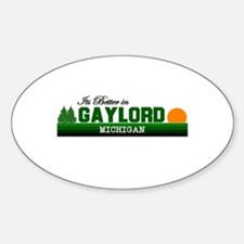 Its Better in Gaylord, Michig Oval Decal