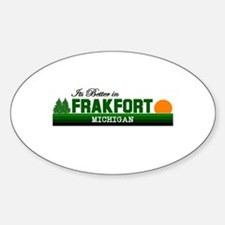 Its Better in Frankfort, Mich Oval Decal
