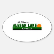 Its Better in Bear Lake, Mich Oval Decal