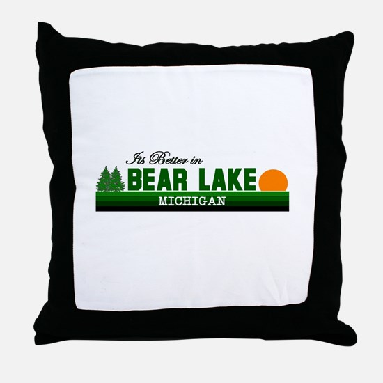 Its Better in Bear Lake, Mich Throw Pillow