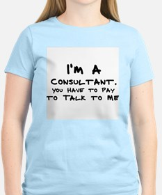 I'm a Consultant. You Have to Women's Pink T-Shirt