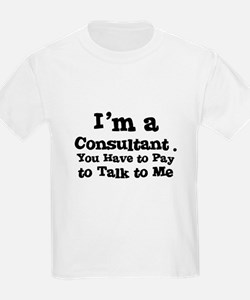 I'm a Consultant. You Have to Kids T-Shirt