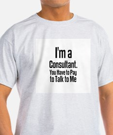 I'm a Consultant. You Have to Ash Grey T-Shirt