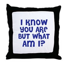 I know you are but what am I? Throw Pillow