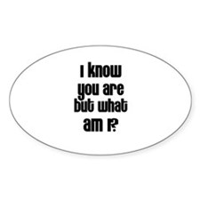 I know you are but what am I? Oval Decal