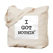 I got nothin' Tote Bag