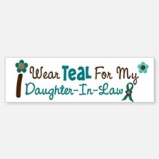 I Wear Teal For My Daughter-In-Law 12 Bumper Bumper Sticker