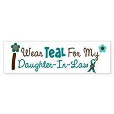 I Wear Teal For My Daughter-In-Law 12 Bumper Sticker