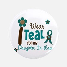 "I Wear Teal For My Daughter-In-Law 12 3.5"" Button"