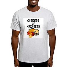 """""""Cheeses of Nazareth"""" T-Shirt"""