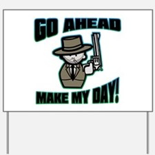 Go Ahead, Make My Day! Yard Sign