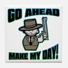 Go Ahead, Make My Day! Tile Coaster