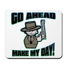 Go Ahead, Make My Day! Mousepad