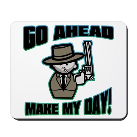 Go Ahead, Make My Day! Mousepad