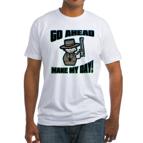Go Ahead, Make My Day! Fitted T-Shirt