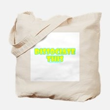Dissociate This Tote Bag