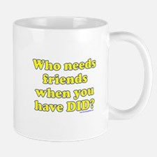 Who Needs Friends When You Ha Mug