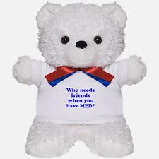 Who Needs Friends When You Ha Teddy Bear