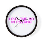 I Put The Ho In Psycho Wall Clock