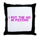 I Put The Ho In Psycho Throw Pillow