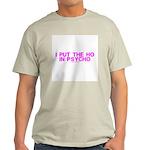 I Put The Ho In Psycho Light T-Shirt