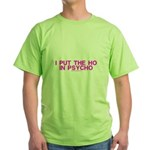 I Put The Ho In Psycho Green T-Shirt