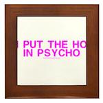 I Put The Ho In Psycho Framed Tile