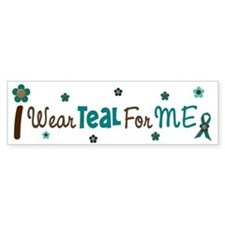 I Wear Teal For ME 12 Bumper Stickers