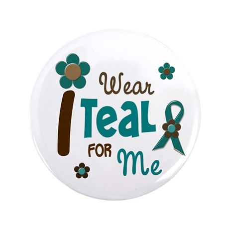 "I Wear Teal For ME 12 3.5"" Button"
